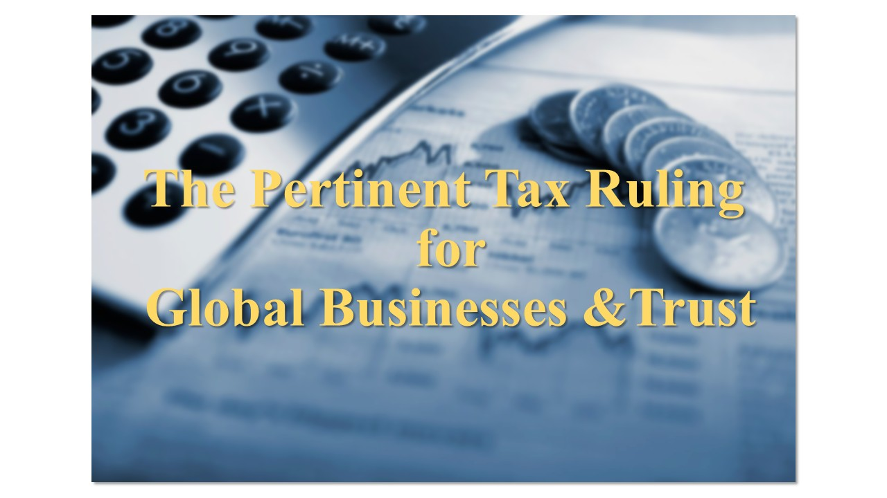 The Pertinent Tax Rulings for Global Business And Trust